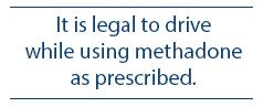It is legal to drive while using methadone as prescribed
