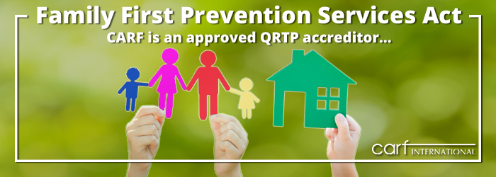 CARF is an approved QRTP accreditor